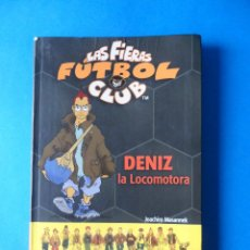 Libros antiguos: LAS FIERAS FÚTBOL CLUB - DENIZ, LA LOCOMOTORA - JOACHIM MASANNEK.- ED DESTINO. Lote 48559777