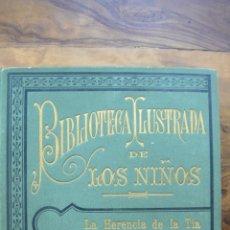 Libros antiguos: LA HERENCIA DE LA TÍA. NOEMI BALLEYGUIER. BIBLIOTECA ILUSTRADA DE LOS NIÑOS. (C. 1910).. Lote 50053645