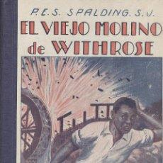 Libros antiguos: ENRIQUE SPALDING. EL VIEJO MOLINO DE WITHROSE. BARCELONA, S.F. (C. 1930). INFANTIL. Lote 50133068