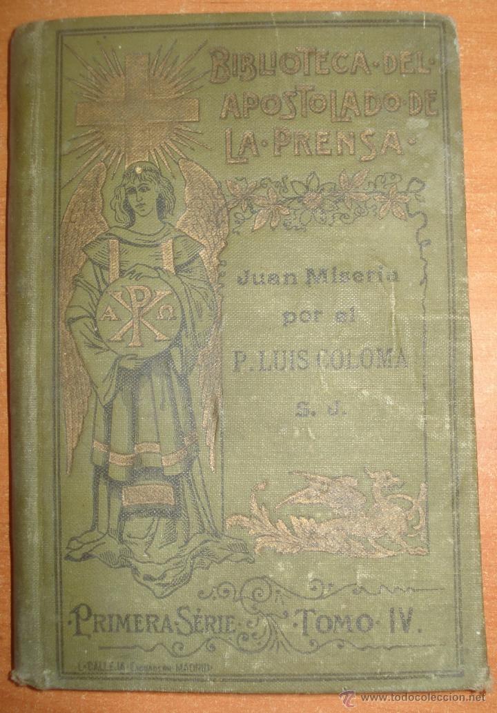 JUAN MISERIA. LUIS COLOMA. BIBLIOTECA DEL APOSTOLADO DE LA PRENSA. AÑO 1907. CANI15. (Libros Antiguos, Raros y Curiosos - Literatura Infantil y Juvenil - Novela)