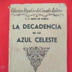 Libros antiguos: LA DECADENCIA DE LO AZUL CELESTE - FEDERICO CARLOS SAINZ DE ROBLES. Lote 50889281