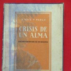 Libros antiguos: CRISIS DE UN ALMA (LAS METAMORFOSIS DE UN ERUDITO) - A. RUIZ Y PABLO. Lote 50890343