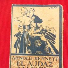 Libros antiguos: EL AUDAZ MACHÍN - ARNOLD BENNETT (SEGUNDA EDICIÓN). Lote 50891352