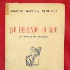 Libros antiguos: ¡YO DEFIENDO LO MÍO! (LA NOVELA DEL EGOÍSMO) - AUGUSTO MARTÍNEZ OLMEDILLA. Lote 50894765