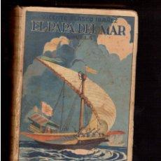 Libros antiguos: EL PAPA DEL MAR DE DON VICENTE BLASCO IBAÑEZ . Lote 52797808