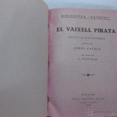 Libros antiguos: EL VAIXELL PIRATA. ADAPTACIO J. CATALA. DIBUIXOS J. VINYALS. BIBLIOTECA PATUFET. J. BAGUÑA 1931.. Lote 53182981