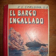 Libros antiguos: EL BARCO ENCALLADO / POR EL P. ENRIQUE SPALDING, S.J.. Lote 53214532