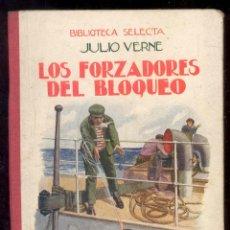 Libros antiguos: LOS FORZADORES DEL BLOQUEO POR JULIO VERNE - BIBLIOTECA SELECTA - RAMON SOPENA 1930. Lote 53250569