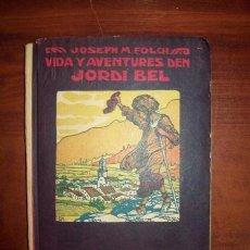 Libros antiguos: FOLCH I TORRES, JOSEP Mª. VIDA Y AVENTURES DEN JORDI BEL. Lote 53691360