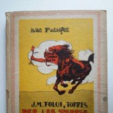 Libros antiguos: J. M. FOLCH I TORRES. PER LES TERRES ROGES. ED. BAGUÑÁ. 1935. IL. J. LLAVERIAS. BIBL. PATUFET. Lote 57069948