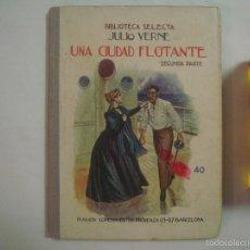Libros antiguos: JULIO VERNE. UNA CIUDAD FLOTANTE. BIBLIOTECA SELECTA 1931. MUY ILUSTRADO. Lote 58454497