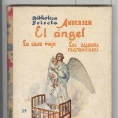 Libros antiguos: ANDERSEN. EL ANGEL. LA CASA VIEJA. LOS ZUECOS. BIB. SELECTA Nº29. ED. SOPENA 1934. PERFECTO ESTADO. Lote 62249052