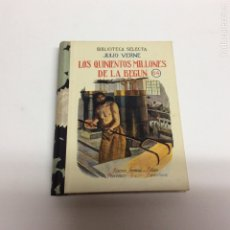 Libros antiguos: BIBLIOTECA SELECTA, LOS QUINIENTOS MILLONES DE LA BEGUN / JULIO VERNE -ED. RAMON SOPENA. 1936. Lote 63580010
