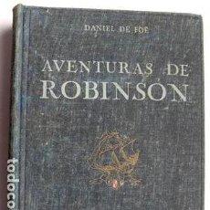Libros antiguos: AVENTURAS DE ROBINSON , DANIEL DE FOE, EDICION 1925. Lote 65921518