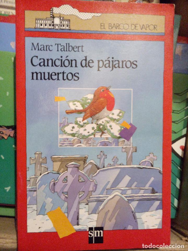 CANCION DE LOS PAJAROS MUERTOS. MARC TALBERT. ED. SM EL BARCO DE VAPOR (Libros Antiguos, Raros y Curiosos - Literatura Infantil y Juvenil - Novela)