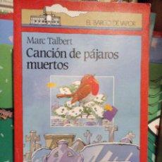 Libros antiguos: CANCION DE LOS PAJAROS MUERTOS. MARC TALBERT. ED. SM EL BARCO DE VAPOR. Lote 74757147