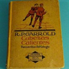 Libros antiguos: CABEZAS CALIENTES. RECUERDOS DEL COLEGIO. R.P. GARROLD.. Lote 79164473