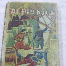 Libros antiguos: AL POLO NORTE-EMILIO SALGARI-EDITORIAL SATURNINO CALLEJA-ILUSTRADO. Lote 80267137