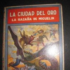 Libros antiguos: LA CIUDAD DEL ORO. LA HAZAÑA DE MIGUELIN. FEDERICO TRUJILLO. EDITORIAL RAMON SOPENA 1934. Lote 85650804