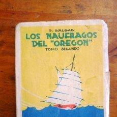 Libros antiguos: SALGARI, EMILIO. LOS NÁUFRAGOS DEL 'OREGÓN'. TOMO II. Lote 87258028