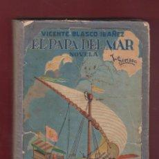 Libros antiguos: EL PAPA DEL MAR VICENTE BLASCO IBAÑEZ 327 PAGINAS EDITORIAL PROMETEO VALENCIA AÑO 1925 LL2097. Lote 92775270