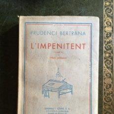 Libros antiguos: L'IMPENITENT, NOVELA OBRA PÒSTUMA, DE BERTRANA 1ª EDICIÓN DE 1948 DALMAU I JOVER RUSTICA DESBARBADA. Lote 95295819