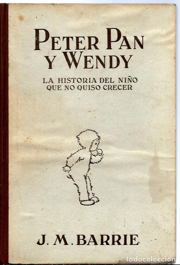 VE15- ANTIGUO CUENTO INFANTIL PETER PAN Y WENDY-EL NIÑO QUE NO QUISO CRECER,AÑO 1934 DE J.M.BARRIE (Libros Antiguos, Raros y Curiosos - Literatura Infantil y Juvenil - Novela)