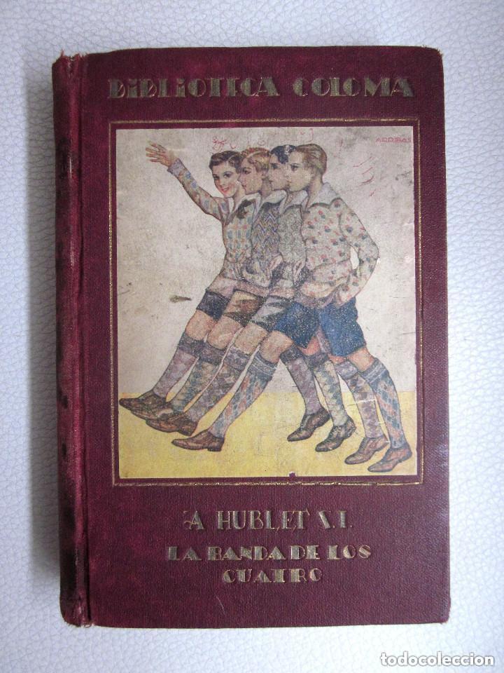 LA BANDA DE LOS CUATRO ABERTO HUBLET S. I. EDITORIAL RAZÓN Y FÉ 1930 BIBLIOTECA COLOMA (Libros Antiguos, Raros y Curiosos - Literatura Infantil y Juvenil - Novela)
