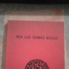 Libros antiguos: PER LES TERRES ROGES - JOSEP M. FOLCH I TORRES - EN CATALÀ. Lote 98149315