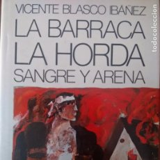 Libros antiguos: VICENTE BLASCO IBÁÑEZ. LA BARRACA-LA HORDA- SANGRE Y ARENA.. Lote 98635559