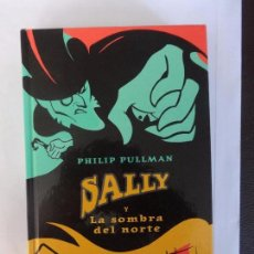 Libros antiguos: SALLY Y LA SOMBRA DEL NORTE - PULLMAN, PHILIP. Lote 98939975