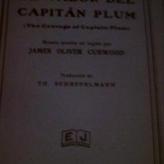 Libros antiguos: EL VALOR DEL CAPITAN PLUM, POR JAMES OLIVER CURWOOD - EDIT. JUVENTUD 1930. 1ª EDICIÓN. Lote 101713939