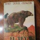 Libros antiguos: EL REY DE LOS OSOS, JAMES OLIVER CURWOOD, 1930. Lote 102567542