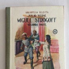 Libros antiguos: MIGUEL STROGOFF (SEGUNDA PARTE), BIBLIOTECA SELECTA. ED. RAMÓN SOPENA AÑO 1932 Nº42. Lote 103200155