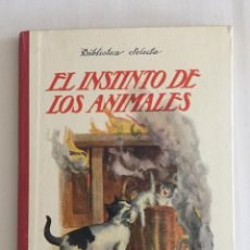 Libros antiguos: EL INSTINTO DE LOS ANIMALES, BIBLIOTECA SELECTA. ED. RAMÓN SOPENA AÑO 1931 Nº17. Lote 103204755