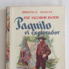 Libros antiguos: PAQUITO EL EXPLORADOR, BIBLIOTECA SELECTA. ED. RAMÓN SOPENA AÑO 1932 Nº27. Lote 103210147