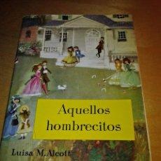 Libros antiguos: AQUELLOS HOMBRECITOS, LUISA M. ALCOTT, EDITORIAL MOLINO,BARCELONA 1958, COLECCIÓN OBRAS JUVENILES 15. Lote 110057887