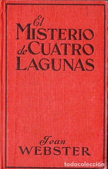 JEAN WEBSTER : EL MISTERIO DE CUATRO LAGUNAS (JUVENTUD, 1929) PRIMERA EDICIÓN (Libros Antiguos, Raros y Curiosos - Literatura Infantil y Juvenil - Novela)