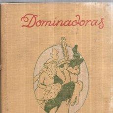 Libros antiguos: DOMINADORAS. NOVELA. RAFAEL LOPEZ DE HARO. RENACIMIENTO. 1914.. Lote 110444547