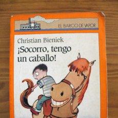 Libros antiguos: CHRISTIAN BIENIEK - ¡SOCORRO, TENGO UN CABALLO! - EL BARCO DE VAPOR SM. Lote 110687867