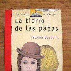 Libros antiguos: PALOMA BORDONS - LA TIERRA DE LAS PAPAS - EL BARCO DE VAPOR SM. Lote 110687879