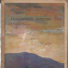Libros antiguos: EL LLUMINÓS HORITZÓ, J.M. FOLCH I TORRES -DEDICAT PER L'AUTOR-. Lote 113378367