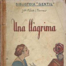 Libros antiguos: UNA LLÀGRIMA, J.M. FOLCH I TORRES -DEDICAT PER L'AUTOR-. Lote 113425983