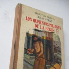 Libros antiguos: BIBLIOTECA SELECTA, JULIO VERNE, LOS QUINIENTOS MILLONES DE LA BEGÚN, UN DESCUBRIMIENTO PRODIGIOSO-. Lote 114193003