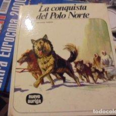Libri antichi: NUEVO AURIGA 61 - LA CONQUISTA DEL POLO NORTE - RIBERA - 1977 - 6ª ED - STOCK DE LIBRERIA SIN USAR. Lote 118070907