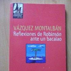 Libros antiguos: VAZQUEZ MONTALBAN-REFLEXIONES DE ROBINSON ANTE UN BACALAO-93 PAGINAS. Lote 118777999