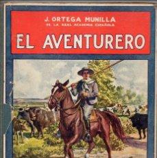 Libros antiguos: ORTEGA MUNILLA : EL AVENTURERO (SOPENA, 1930). Lote 119496219