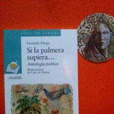 Libros antiguos: SI LA PALMERA SUPIERA. - DIEGO, GERARDO *ANAYA* ANTOLOGIA POETICA.. Lote 122408135