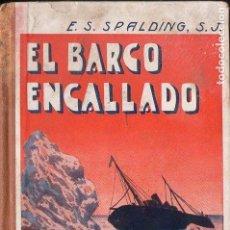 Libros antiguos: SPALDING : EL BARCO ENCALLADO (LIB. RELIGIOSA, 1933). Lote 124440427