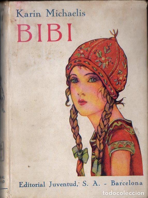 KAREN MICHAELIS : BIBÍ (JUVENTUD, 1934) PRIMERA EDICIÓN ESPAÑOLA (Libros Antiguos, Raros y Curiosos - Literatura Infantil y Juvenil - Novela)